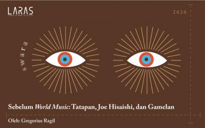 Sebelum World Music: Tatapan, Joe Hisaishi, dan Gamelan